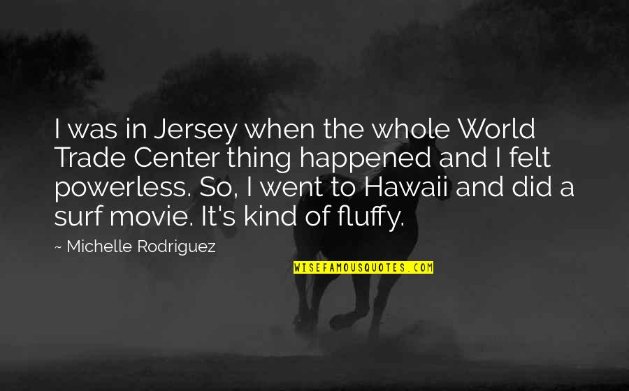 The World Trade Center Quotes By Michelle Rodriguez: I was in Jersey when the whole World