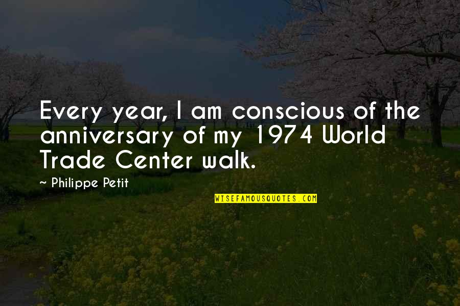 The World Trade Center Quotes By Philippe Petit: Every year, I am conscious of the anniversary
