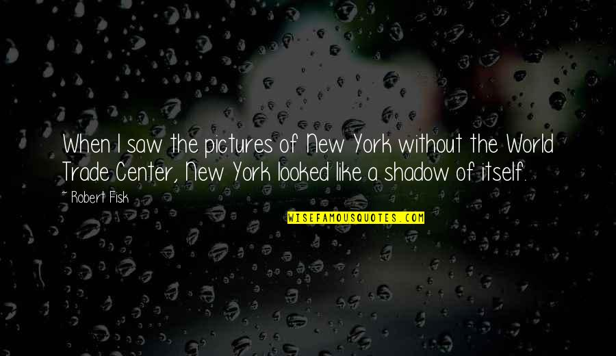 The World Trade Center Quotes By Robert Fisk: When I saw the pictures of New York