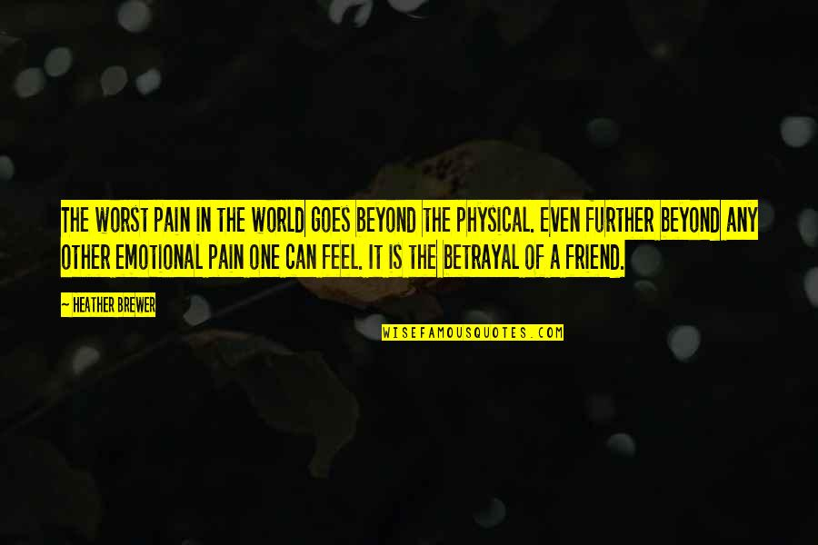 The Worst Betrayal Quotes By Heather Brewer: The worst pain in the world goes beyond