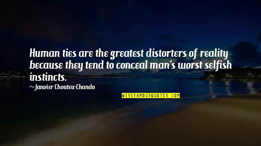 The Worst Betrayal Quotes By Janvier Chouteu-Chando: Human ties are the greatest distorters of reality