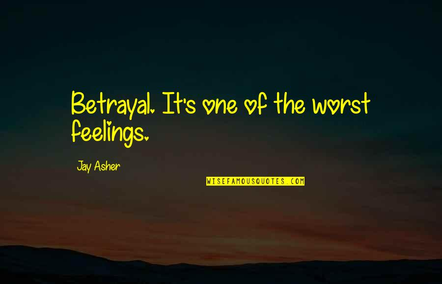The Worst Betrayal Quotes By Jay Asher: Betrayal. It's one of the worst feelings.