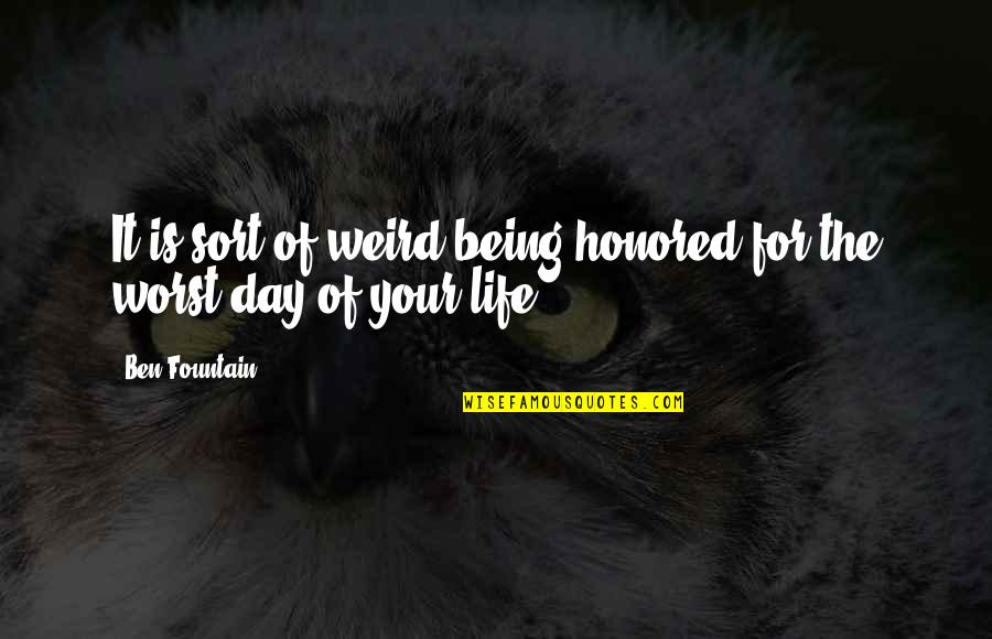 The Worst Day Ever Quotes By Ben Fountain: It is sort of weird being honored for
