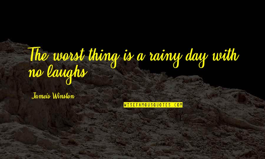 The Worst Day Ever Quotes By Jameis Winston: The worst thing is a rainy day with