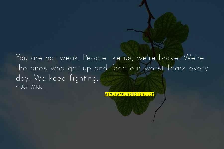 The Worst Day Ever Quotes By Jen Wilde: You are not weak. People like us, we're
