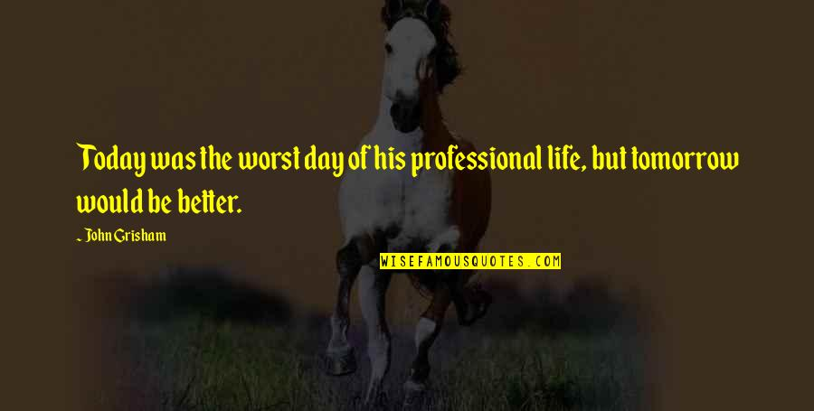 The Worst Day Ever Quotes By John Grisham: Today was the worst day of his professional