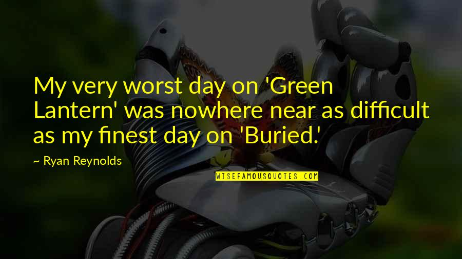 The Worst Day Ever Quotes By Ryan Reynolds: My very worst day on 'Green Lantern' was