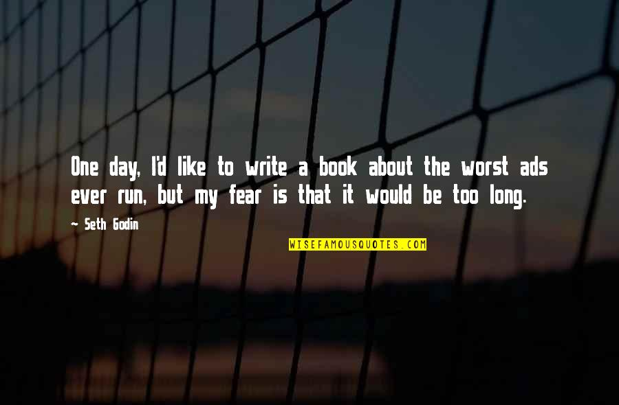 The Worst Day Ever Quotes By Seth Godin: One day, I'd like to write a book