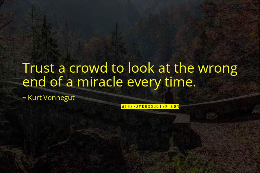 The Wrong Crowd Quotes By Kurt Vonnegut: Trust a crowd to look at the wrong