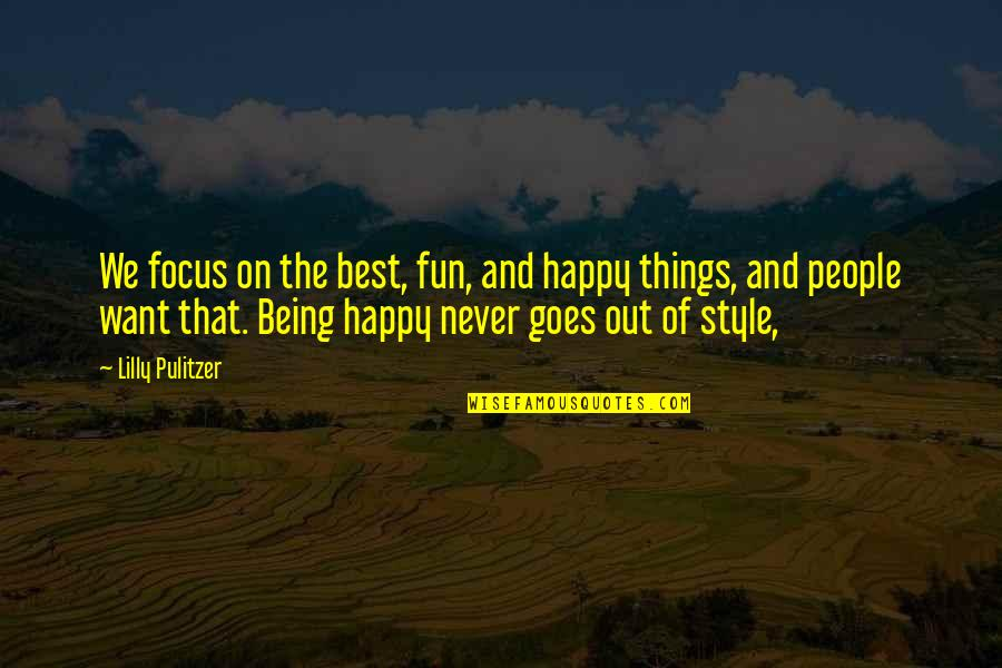 The Wrong Crowd Quotes By Lilly Pulitzer: We focus on the best, fun, and happy