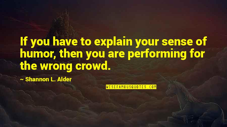 The Wrong Crowd Quotes By Shannon L. Alder: If you have to explain your sense of