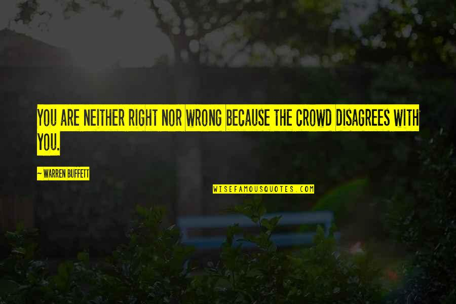 The Wrong Crowd Quotes By Warren Buffett: You are neither right nor wrong because the