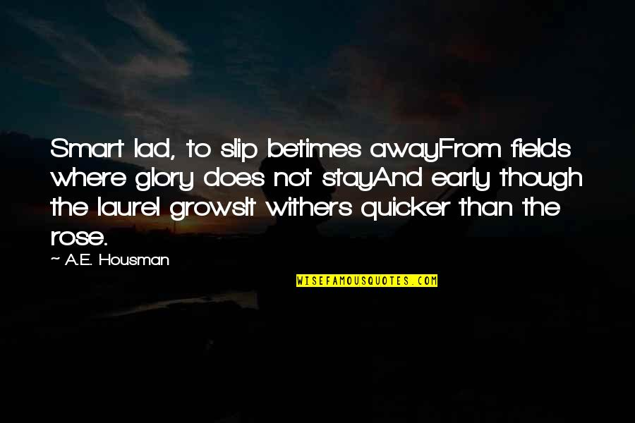 The Young Dying Quotes By A.E. Housman: Smart lad, to slip betimes awayFrom fields where