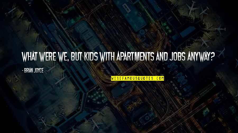 The Young Dying Quotes By Brian Joyce: What were we, but kids with apartments and