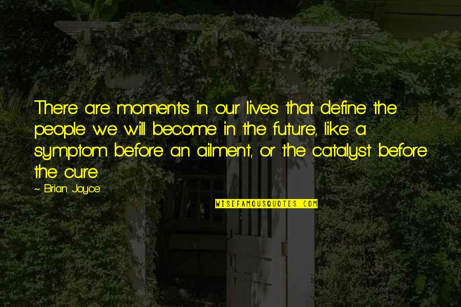 The Young Dying Quotes By Brian Joyce: There are moments in our lives that define