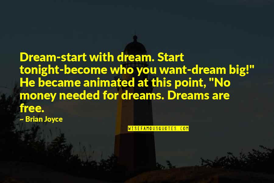The Young Dying Quotes By Brian Joyce: Dream-start with dream. Start tonight-become who you want-dream
