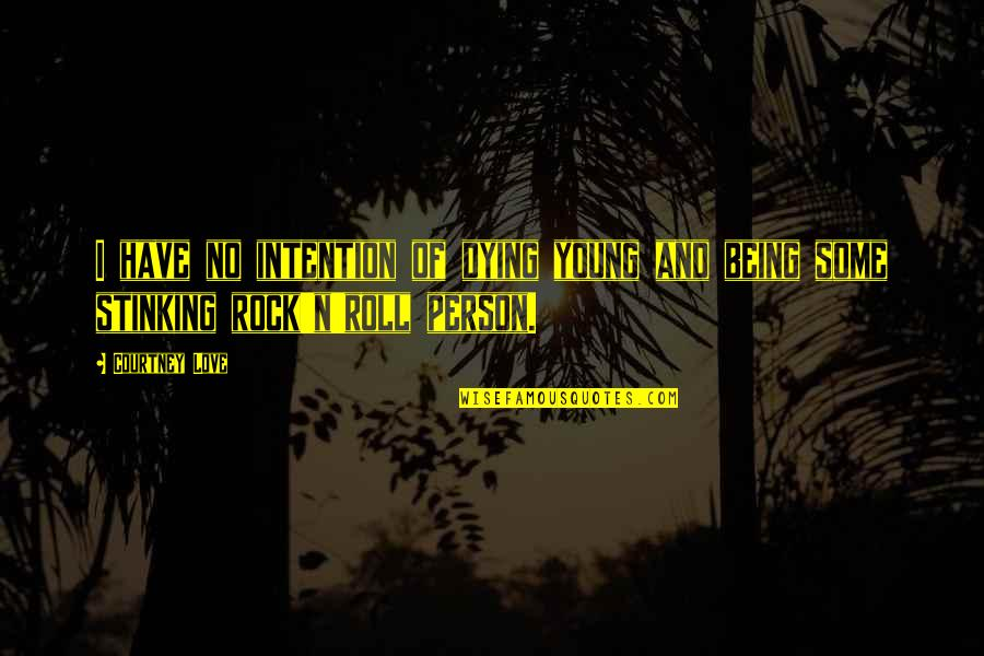 The Young Dying Quotes By Courtney Love: I have no intention of dying young and