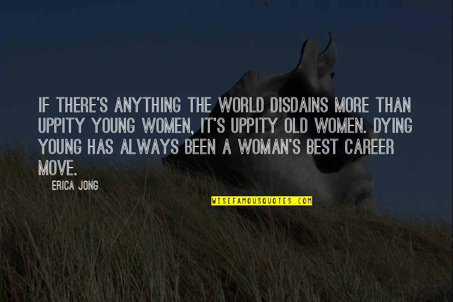 The Young Dying Quotes By Erica Jong: If there's anything the world disdains more than