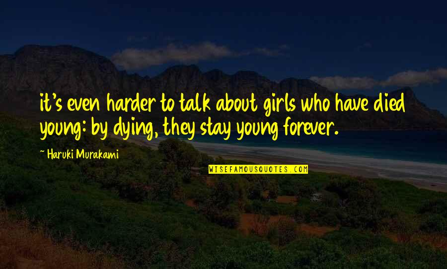 The Young Dying Quotes By Haruki Murakami: it's even harder to talk about girls who