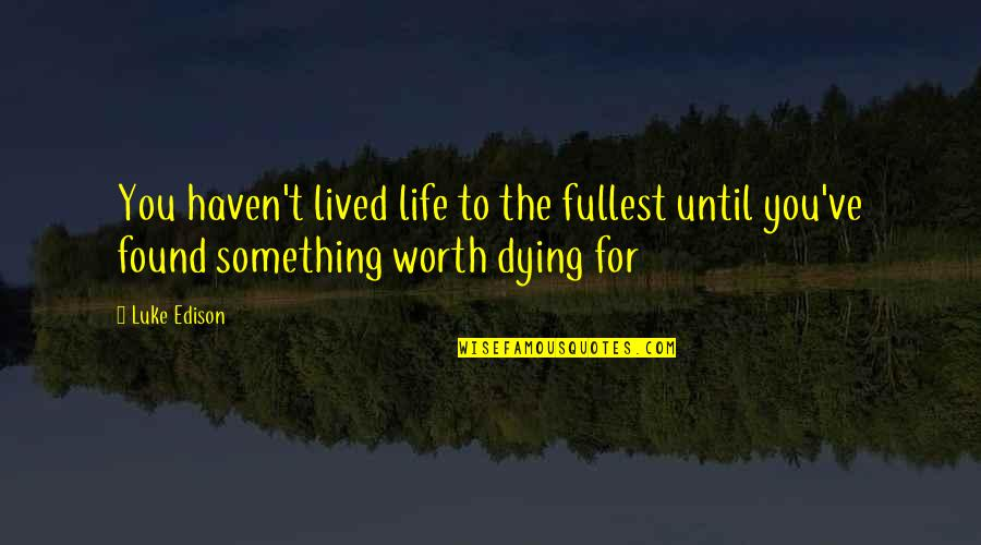 The Young Dying Quotes By Luke Edison: You haven't lived life to the fullest until
