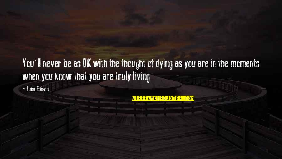 The Young Dying Quotes By Luke Edison: You'll never be as OK with the thought