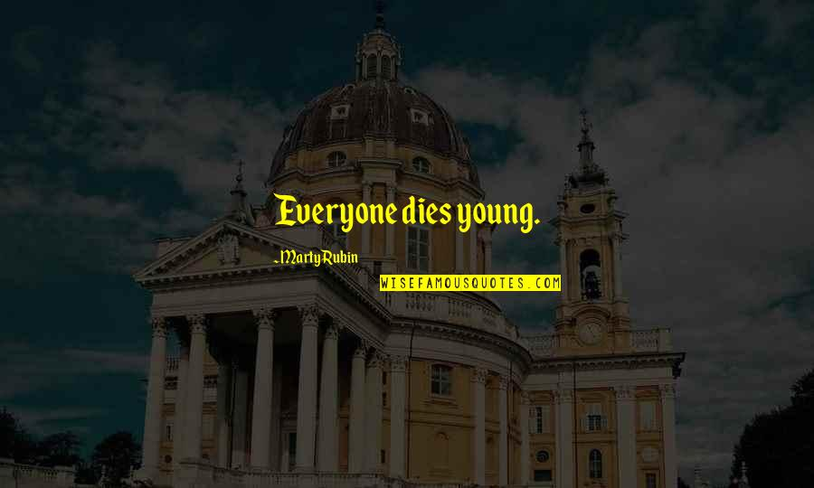 The Young Dying Quotes By Marty Rubin: Everyone dies young.
