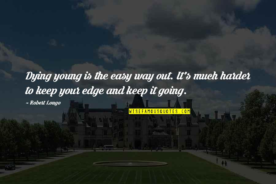 The Young Dying Quotes By Robert Longo: Dying young is the easy way out. It's