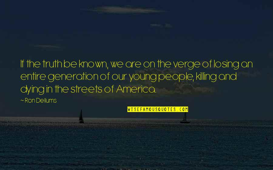 The Young Dying Quotes By Ron Dellums: If the truth be known, we are on