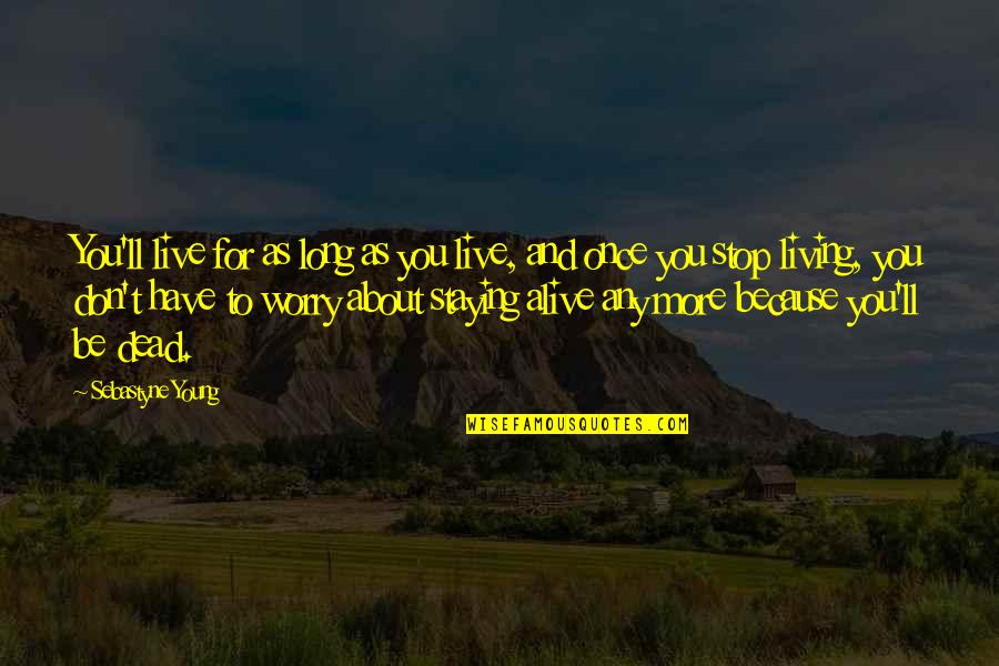 The Young Dying Quotes By Sebastyne Young: You'll live for as long as you live,