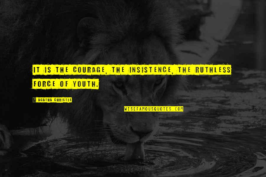 The Youth Quotes By Agatha Christie: It is the courage, the insistence, the ruthless