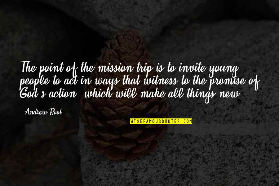 The Youth Quotes By Andrew Root: The point of the mission trip is to