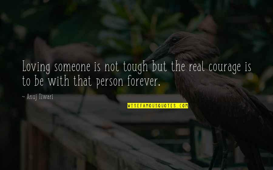 The Youth Quotes By Anuj Tiwari: Loving someone is not tough but the real
