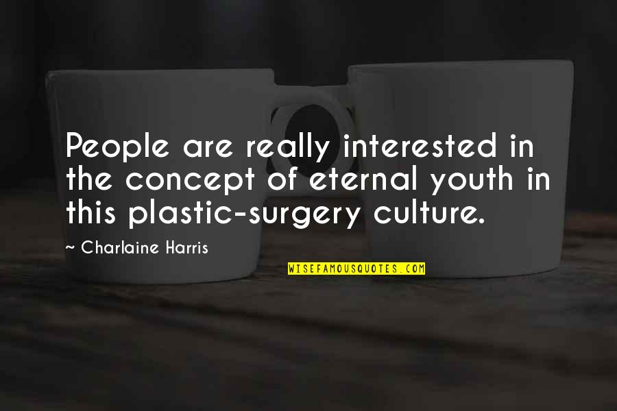 The Youth Quotes By Charlaine Harris: People are really interested in the concept of
