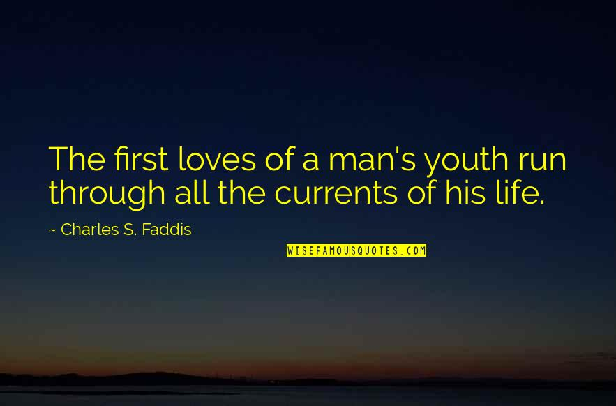The Youth Quotes By Charles S. Faddis: The first loves of a man's youth run
