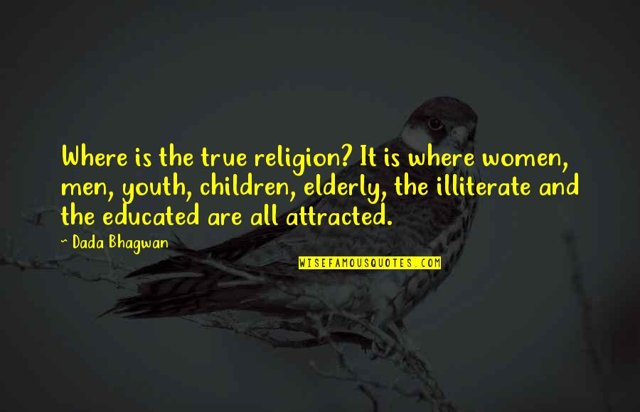The Youth Quotes By Dada Bhagwan: Where is the true religion? It is where