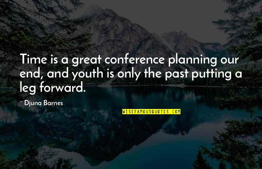 The Youth Quotes By Djuna Barnes: Time is a great conference planning our end,
