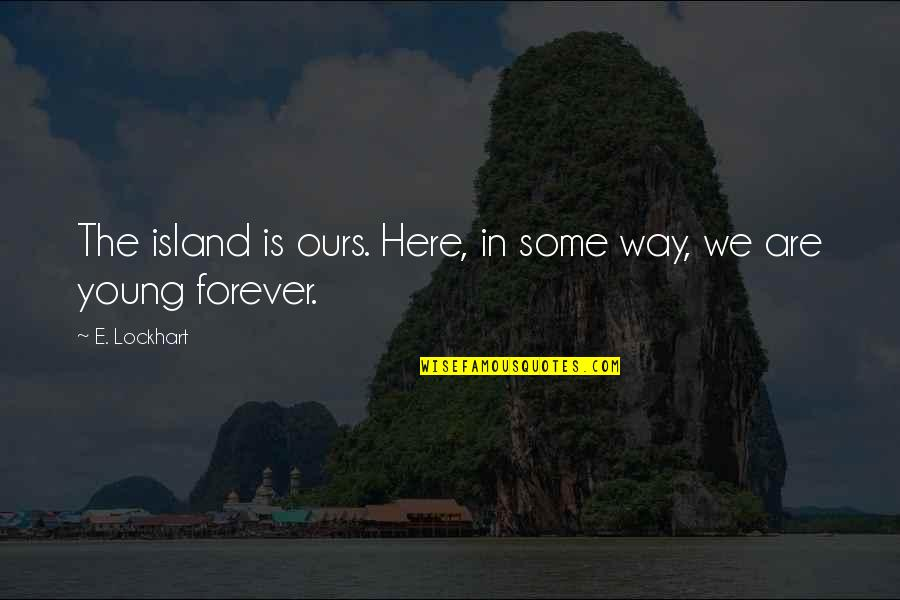 The Youth Quotes By E. Lockhart: The island is ours. Here, in some way,