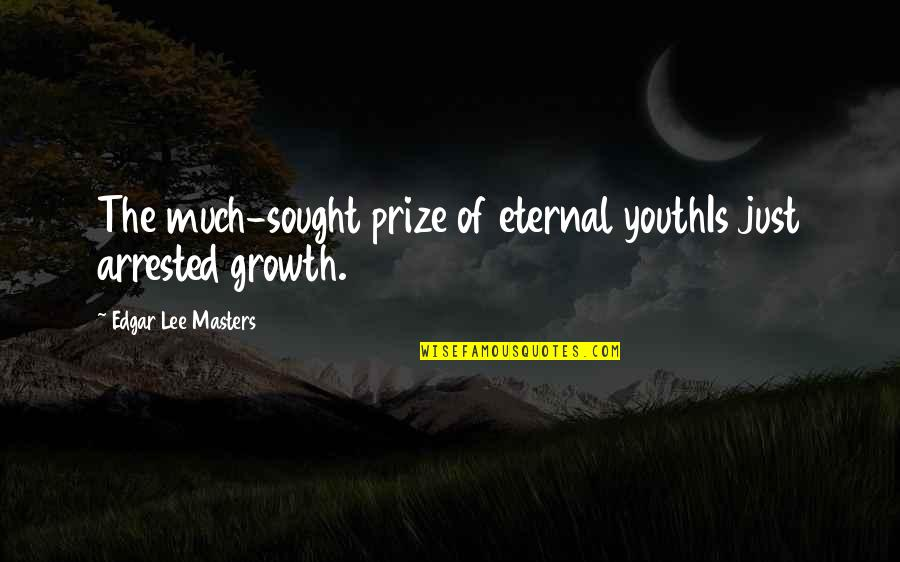 The Youth Quotes By Edgar Lee Masters: The much-sought prize of eternal youthIs just arrested