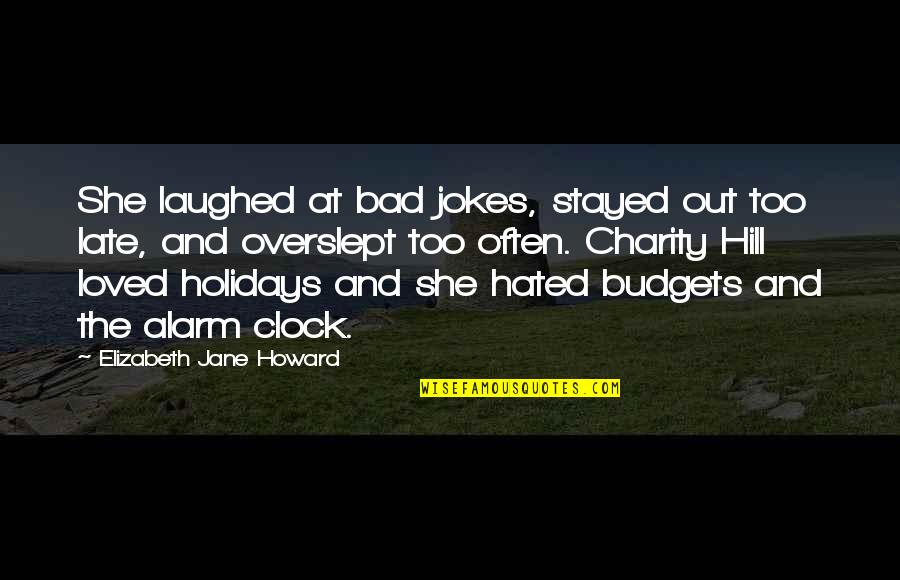 The Youth Quotes By Elizabeth Jane Howard: She laughed at bad jokes, stayed out too