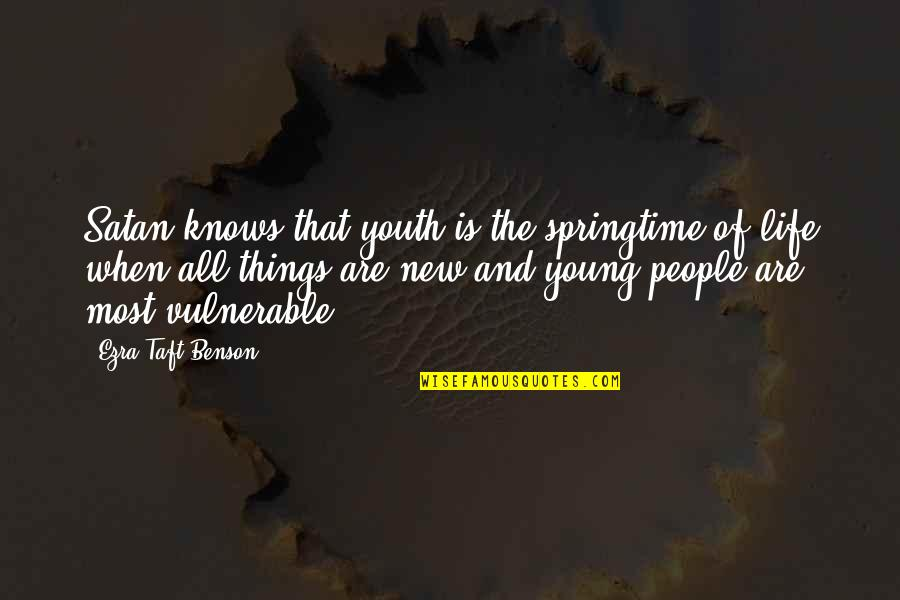 The Youth Quotes By Ezra Taft Benson: Satan knows that youth is the springtime of