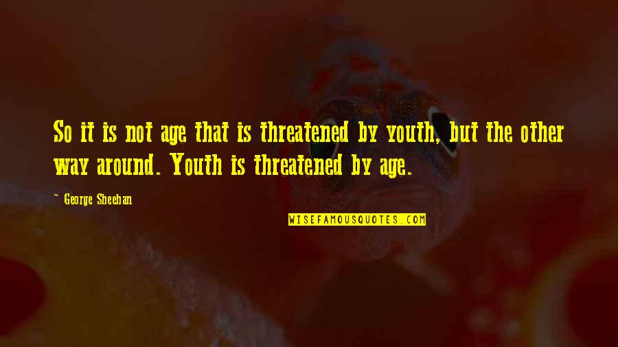 The Youth Quotes By George Sheehan: So it is not age that is threatened