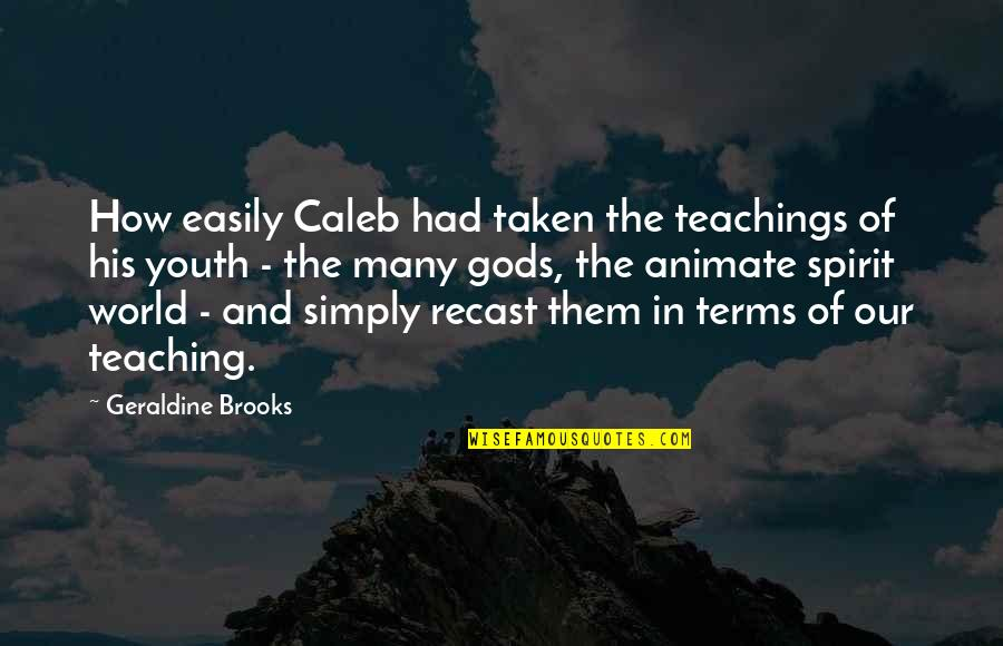 The Youth Quotes By Geraldine Brooks: How easily Caleb had taken the teachings of