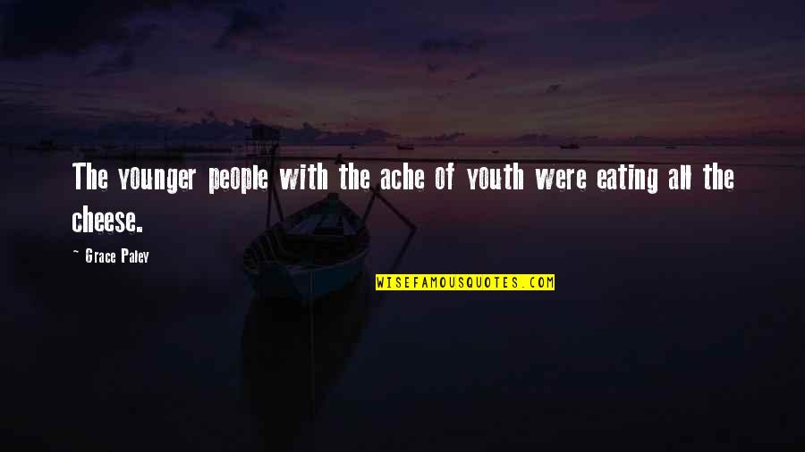 The Youth Quotes By Grace Paley: The younger people with the ache of youth