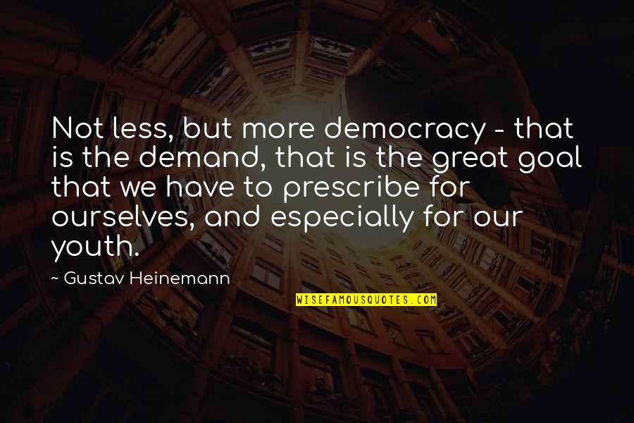 The Youth Quotes By Gustav Heinemann: Not less, but more democracy - that is
