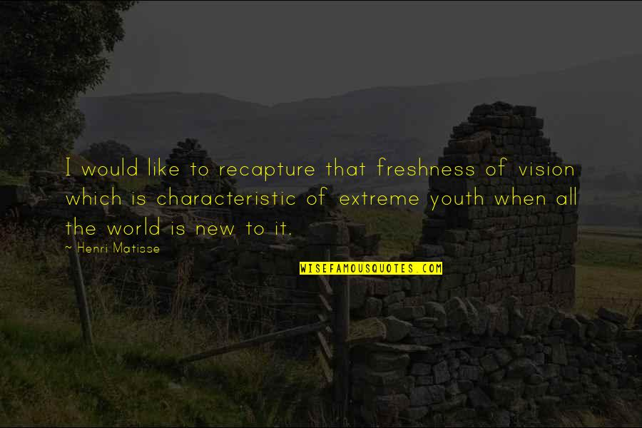 The Youth Quotes By Henri Matisse: I would like to recapture that freshness of