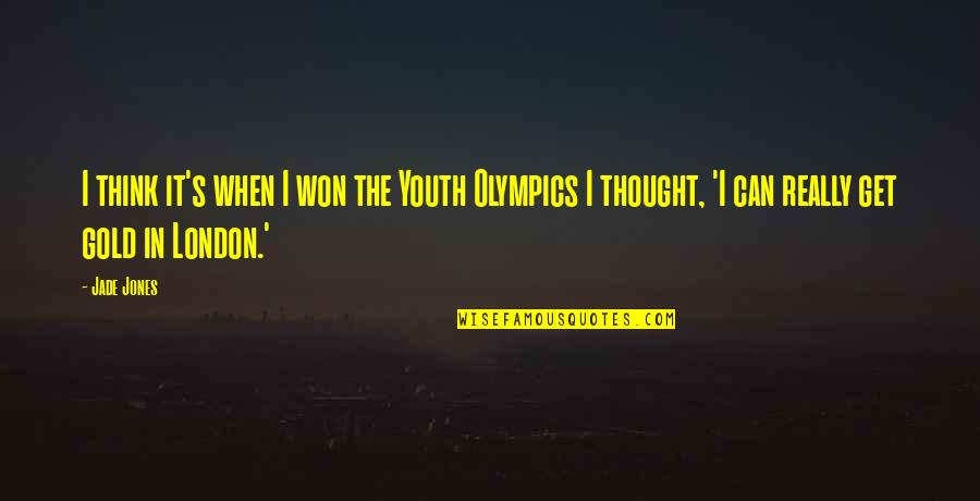 The Youth Quotes By Jade Jones: I think it's when I won the Youth