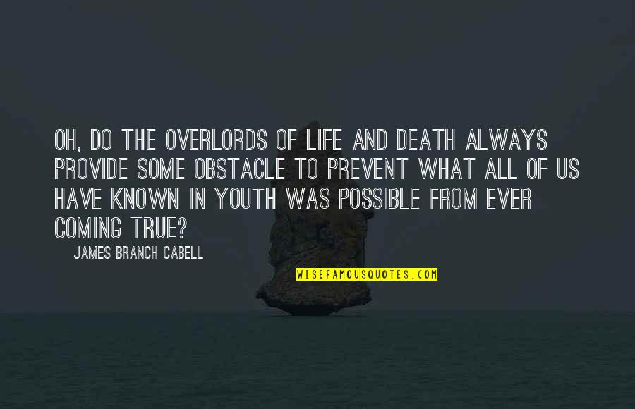 The Youth Quotes By James Branch Cabell: Oh, do the Overlords of Life and Death