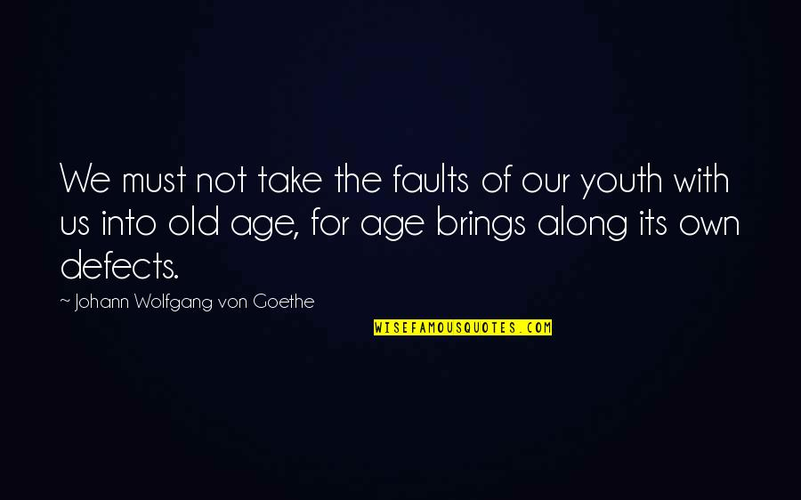 The Youth Quotes By Johann Wolfgang Von Goethe: We must not take the faults of our