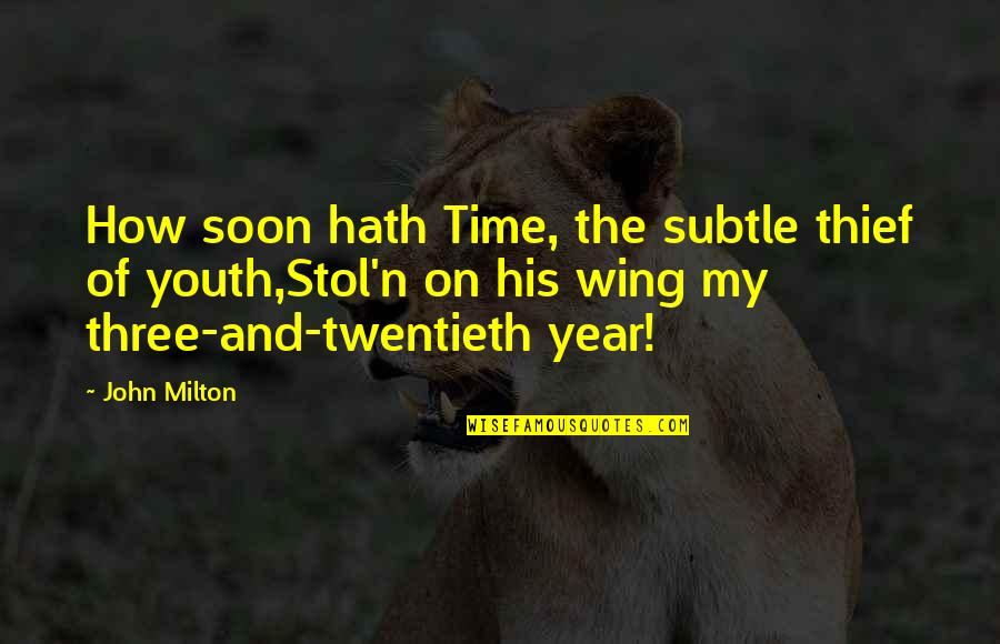 The Youth Quotes By John Milton: How soon hath Time, the subtle thief of