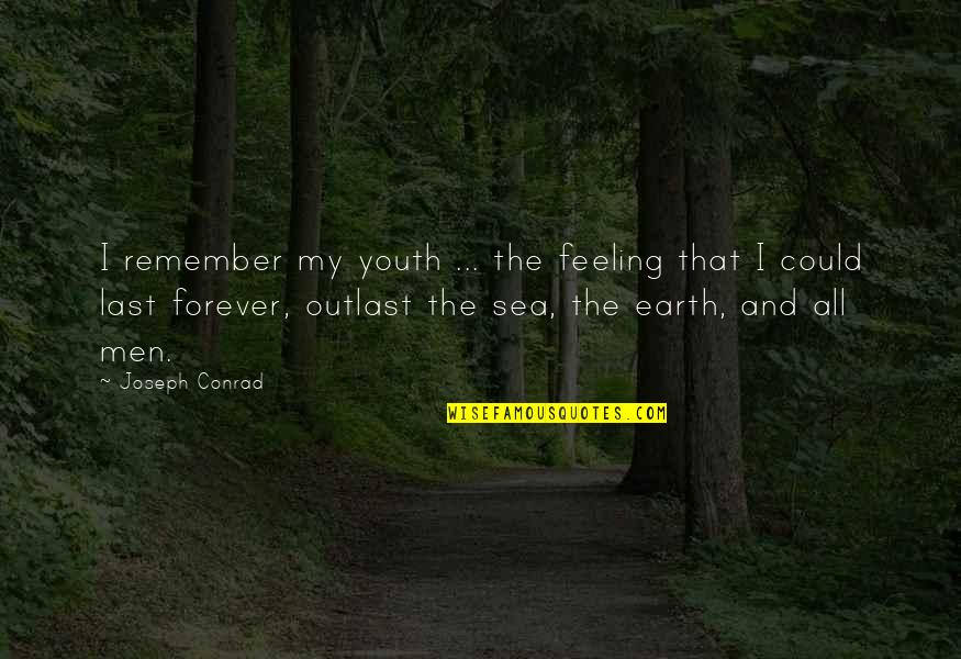 The Youth Quotes By Joseph Conrad: I remember my youth ... the feeling that